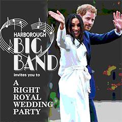 """Harborough Big Band: """"A Right Royal Wedding Party"""" Saturday 19th May"""